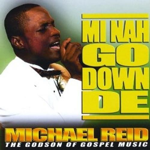 Mi Nah Go Down De - Michael Reid