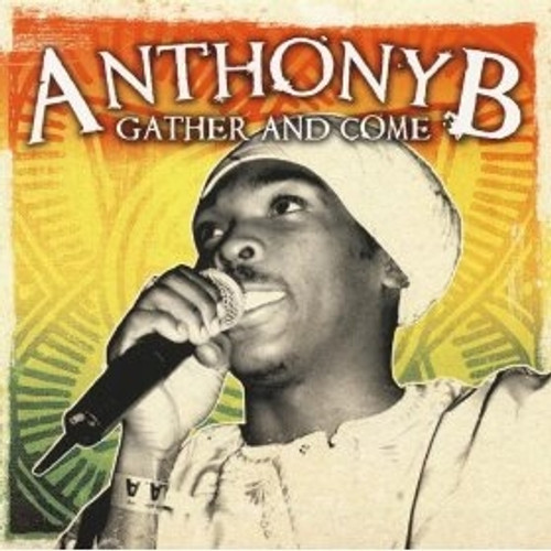 Gather & Come - Anthony B