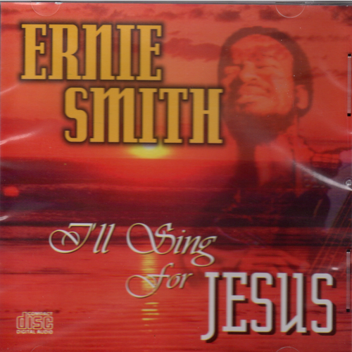 I'll Sing For Jesus - Ernie Smith