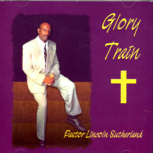 Glory Train - Pastor Linclon Sutherland