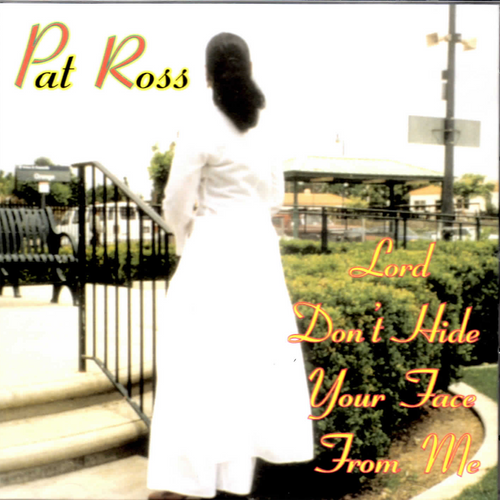 Lord Don't Hide Your Face From Me - Pat Ross
