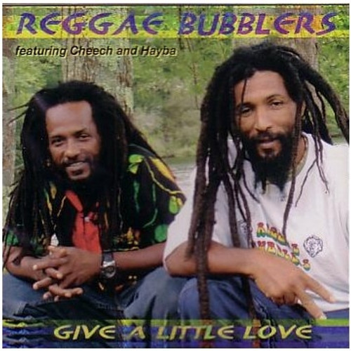 Give A Little Love - Reggae Bubblers Feat.cheech And Hayba