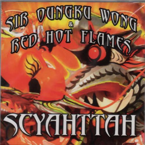 Scyahttah - Red Hot Flames & Sir Oungku Wong