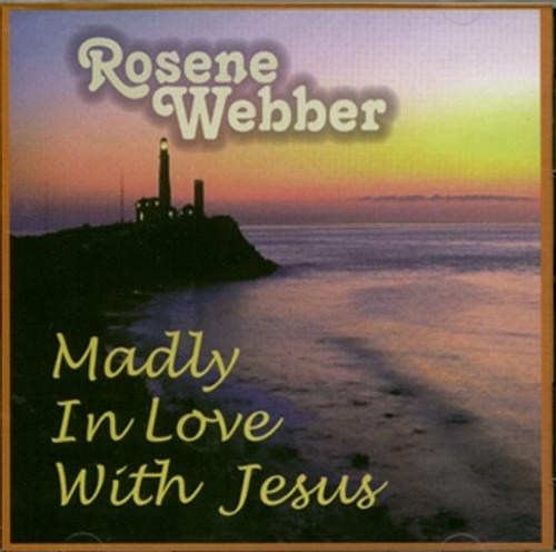 Madly In Love With Jesus - Rosene Webber