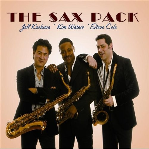 The Sax Pack - Jeff Kashiwa, Kim Waters & Steve Cole