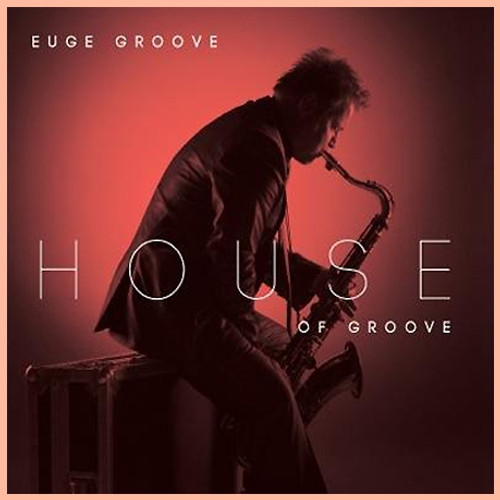 House Of Groove - Euge Groove