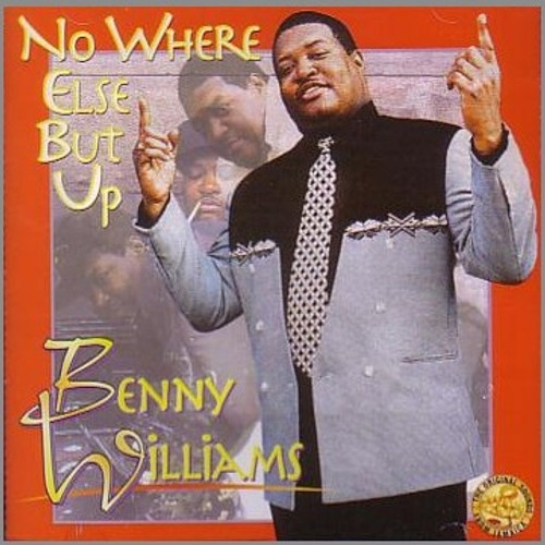 No Where Else But Up - Benny Williams