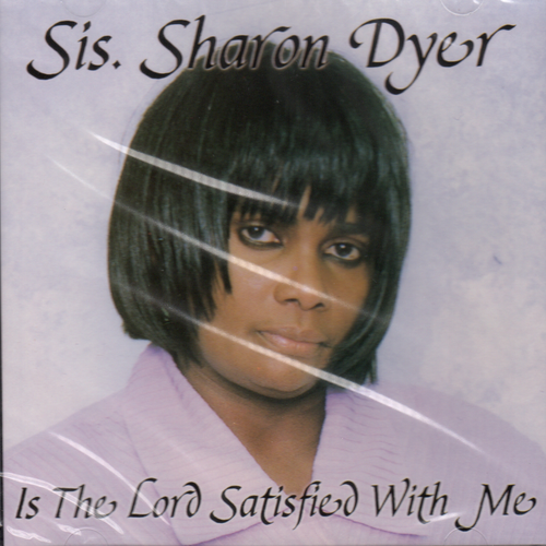 Is The Lord Satisfied With Me - Sis Sharon Dyer