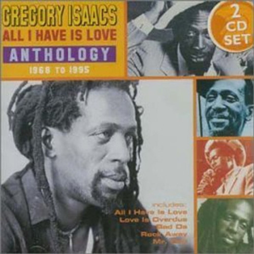 All I Have Is Love: Anthology 1968-1995 2cd Set - Gregory Isaacs