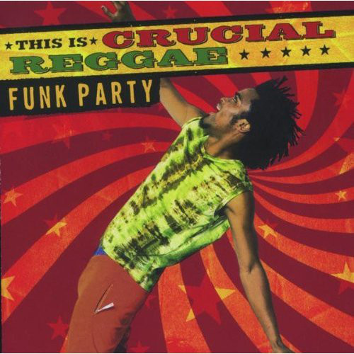 Crucial Reggae : Funk Party - Various Artists
