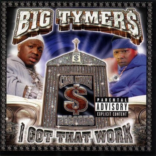 I Got That Work - Big Tymers