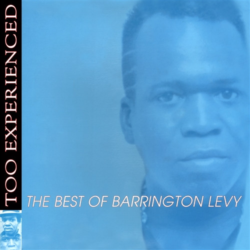 Too Experienced The Best Of Barrington Levy - Barrington Levy