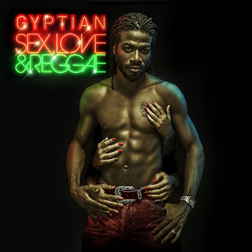 Sex,love & Reggae - Gyptian