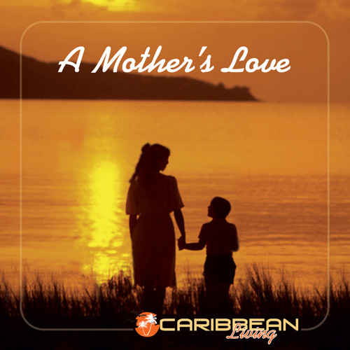A Mother's Love - Caribbean Living - Various Artists