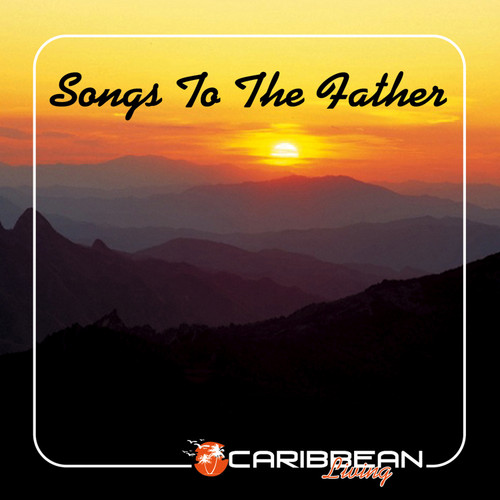 Songs To The Father - Caribbean Living - Various Artists