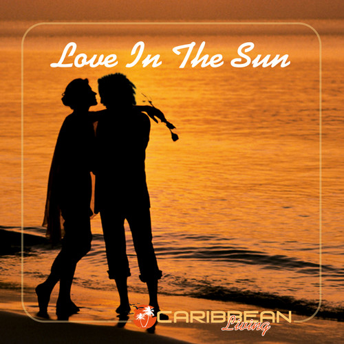 Love In The Sun - Caribbean Living - Various Artists