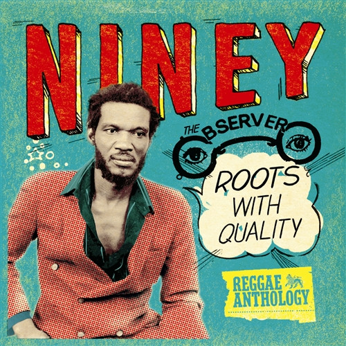 Reggae Anthology - Roots With Quality - Niney The Observer