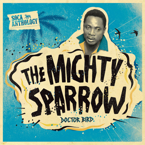 Soca Anthology Doctor Bird - Mighty Sparrow - Mighty Sparrow