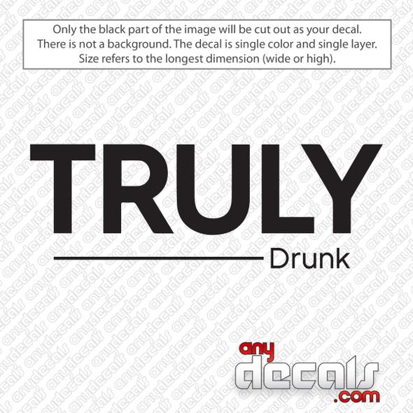 Truly Drunk Decal Sticker