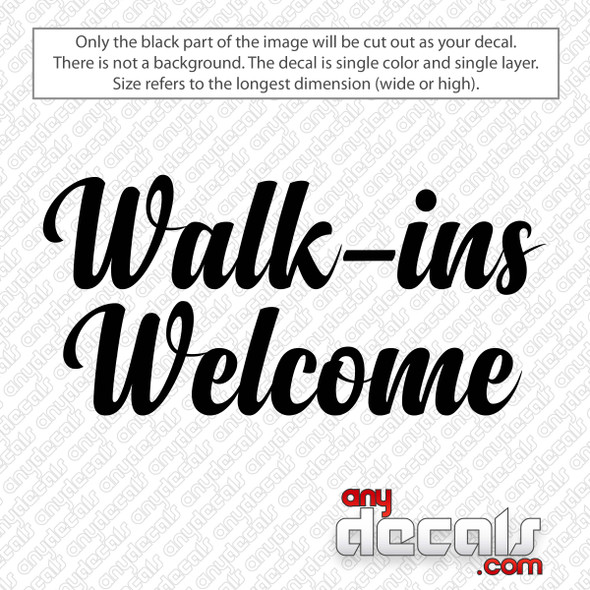 Walk Ins Welcome Decal Sticker