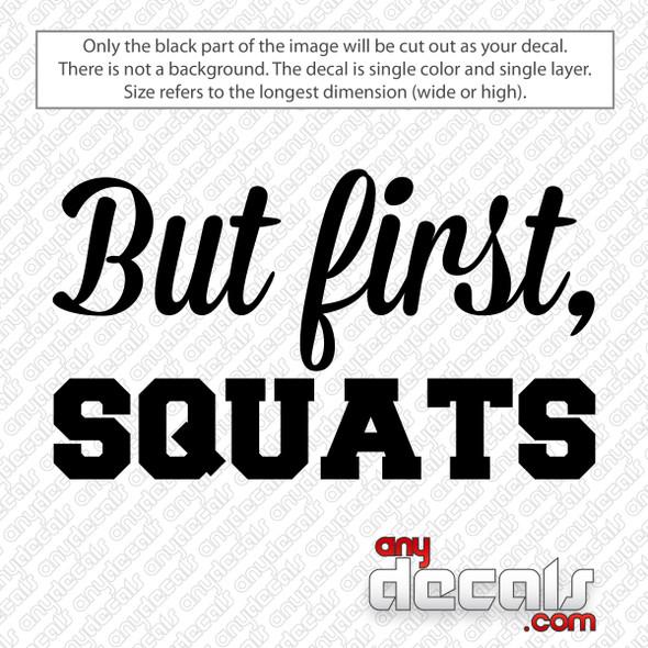 But First Squats Decal Sticker