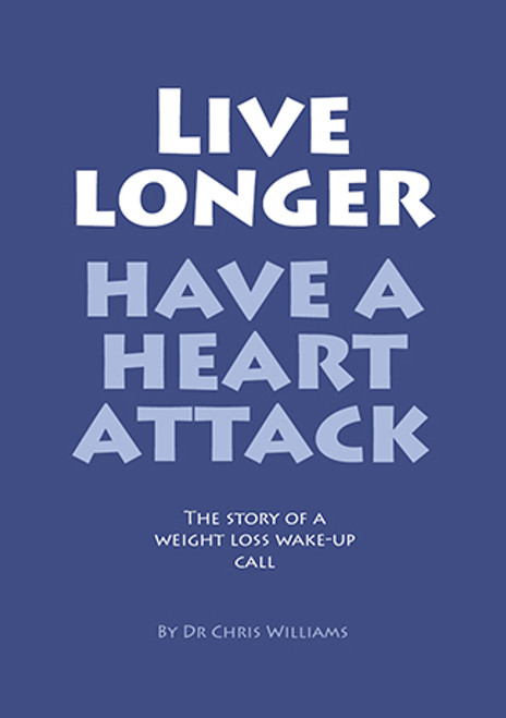 Live Longer - Have a Heart Attack (Weight Loss) booklet, a story of a weight loss wake-up call