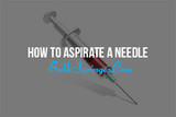 How To Aspirate A Needle Properly