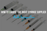 How To Choose The Right Syringe Supplier