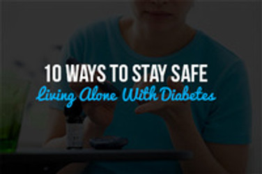 10 Ways to Stay Safe Living Alone With Diabetes