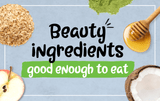 Beauty ingredients good enough to eat!
