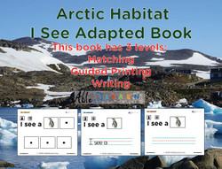 I SEE Arctic Habitat Adapted Book:  3 Levels: Matching, Guided Printing, Printing: 78 Pages