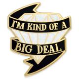 I'm Kind Of A Big Deal Pin