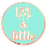 Live A Little Pin