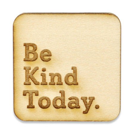 Be Kind Today Wood Pin Front