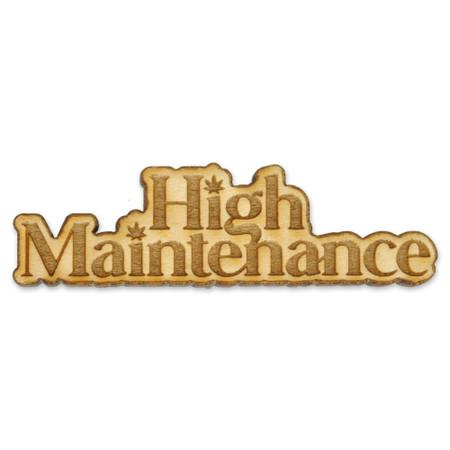 High Maintenance Wood Pin Front