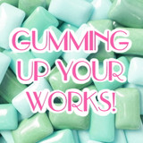 Gumming Up Your Works!
