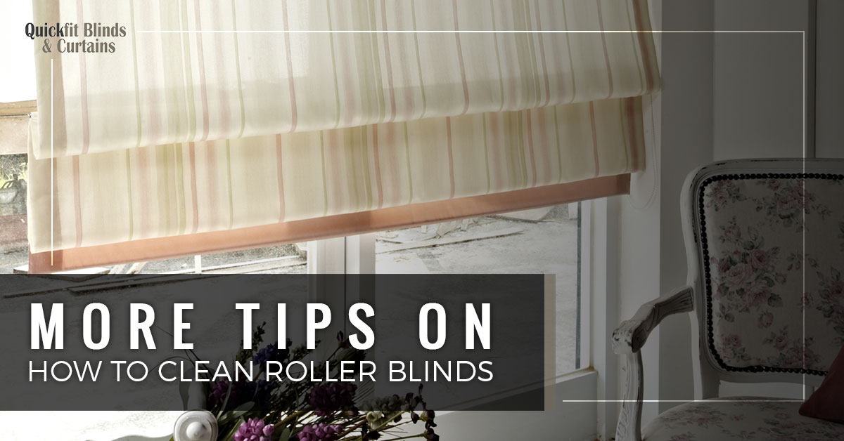 More Tips On How To Clean Roller Blinds Quickfit Blinds And Curtains