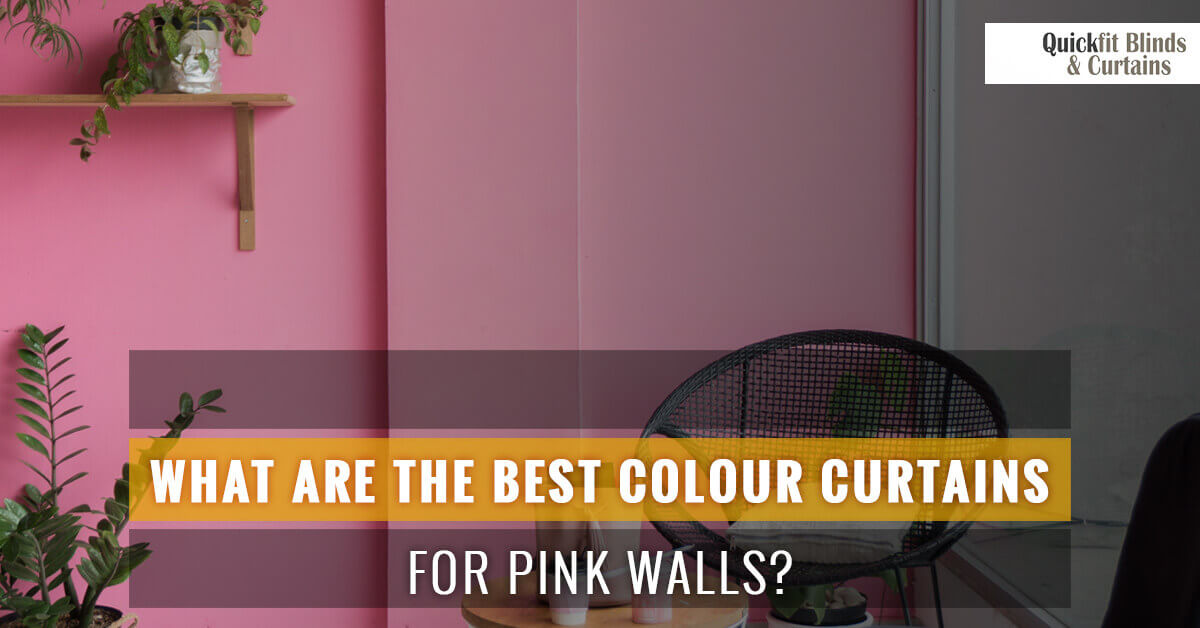 What Are The Best Colour Curtains For Pink Walls Quickfit Blinds And Curtains