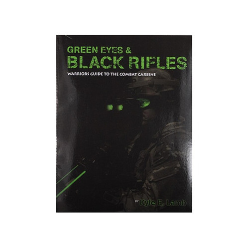 Green Eyes and Black Rifles Warriors Guide Combat Carbine by Kyle E. Lamb