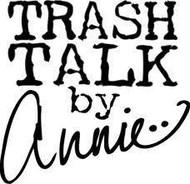 Trash Talk By Annie