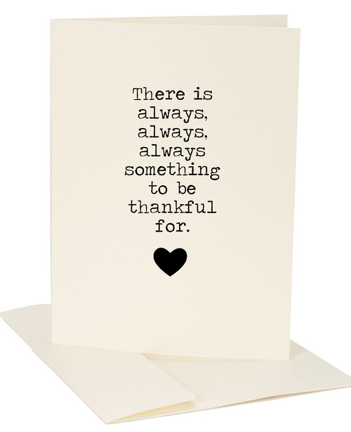 There is always, always, always something to be thankful for. Greeting Card by Jules