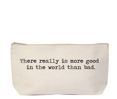 There Really Is More Good In The World Than Bad Pencil Canvas Zipper Bag by Jules