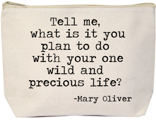 Tell Me What It Is You Plan To Do With Your Wild Life Mary Oliver Quote Extra Large Canvas Zipper Bag