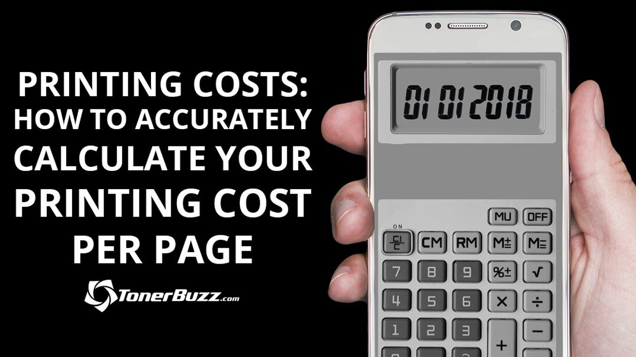 Printing Costs How To Accurately Calculate Your Printing Cost Per Page Toner Buzz