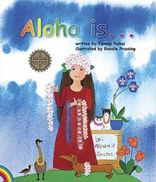 Aloha Is... Written by Tammy Paikai; Illustrated by Rosalie Prussing