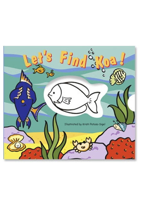 Let's Find Koa! Illustrated by Kristi Petosa-Sigel
