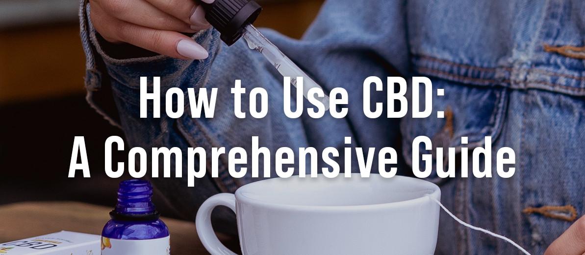 How to Use CBD: A Comprehensive Guide