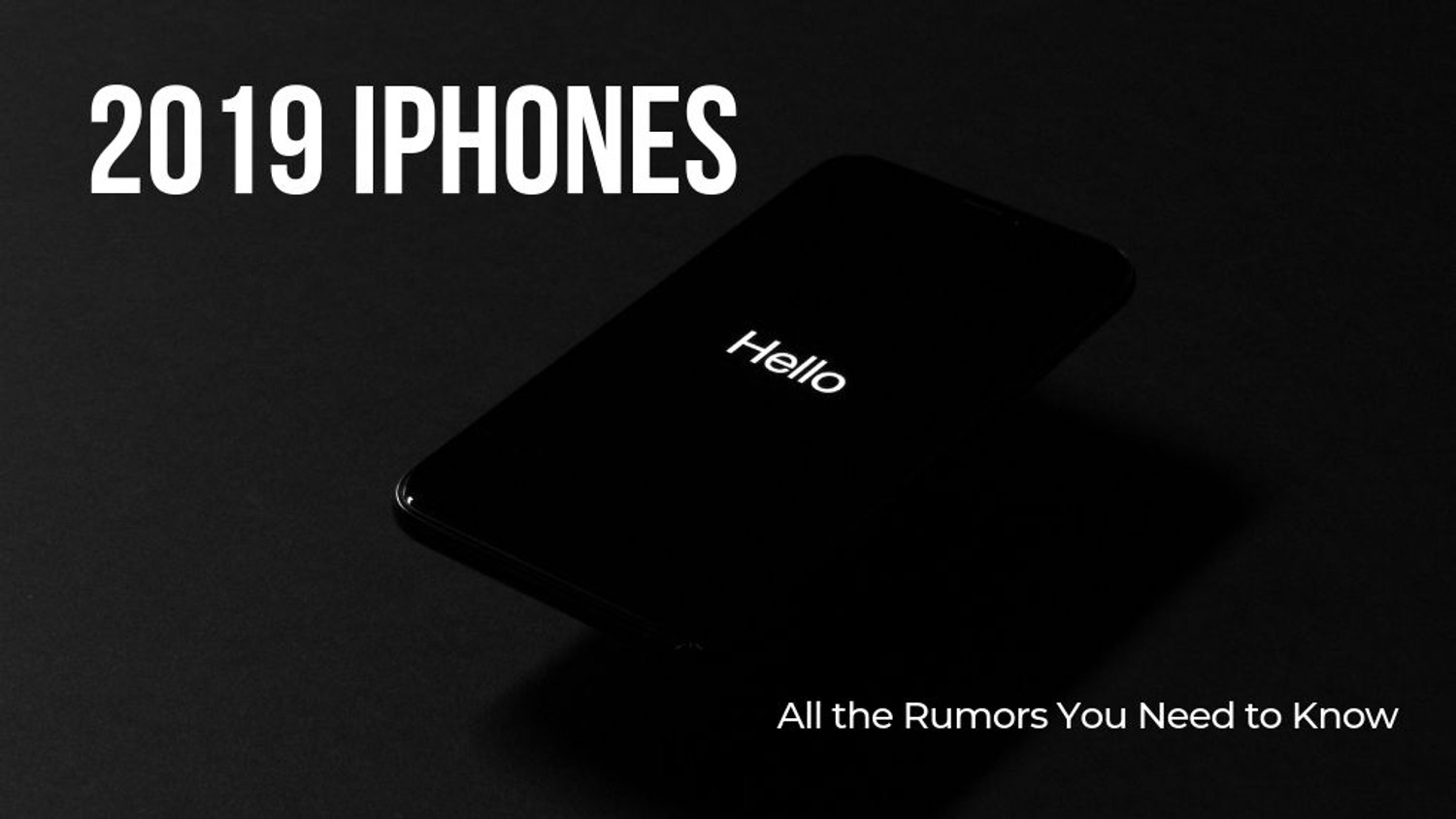 2019 iPhones: All the Rumors You Need to Know