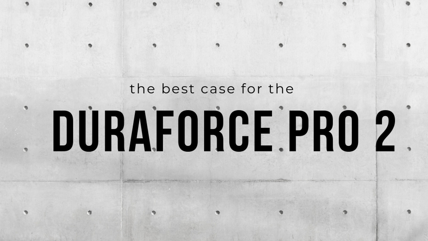 ​The Best Case for the DuraForce Pro 2