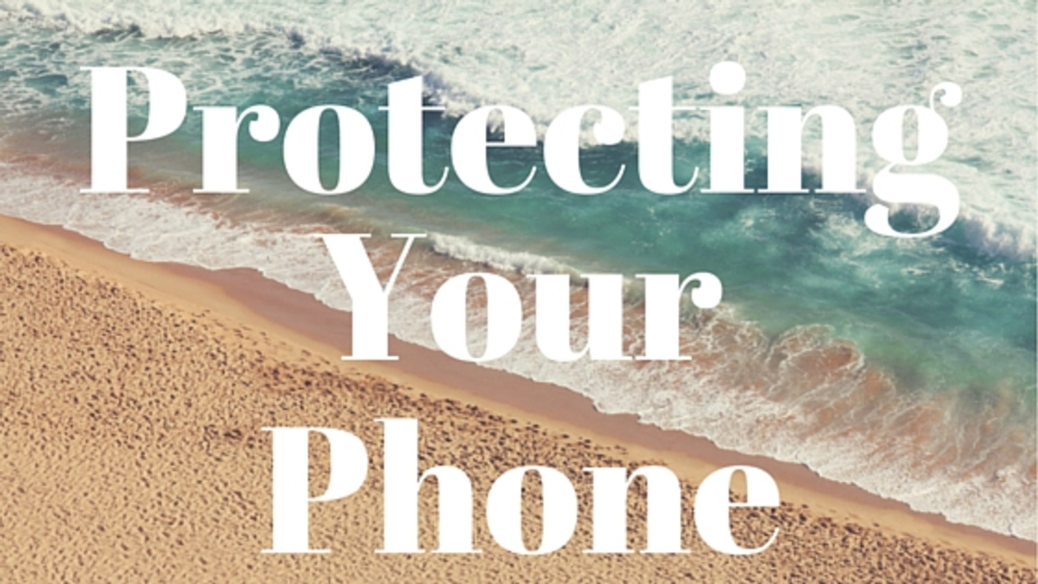 How to Protect Your Phone on Summer Vacation